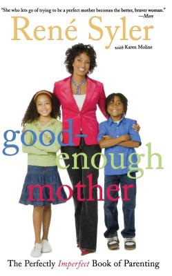 Good-Enough Mother: The Perfectly Imperfect Book of Parenting - Syler, Rene, and Moline, Karen