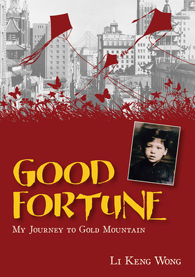 Good Fortune: My Journey to Gold Mountain - Wong, Li Keng