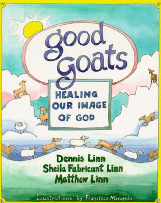 Good Goats: Healing Our Image of God - Linn, Dennis, and Linn, Sheila F, and Linn, Matthew