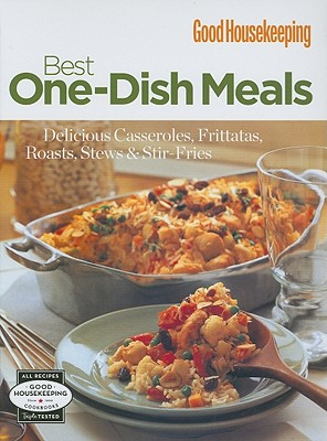 Good Housekeeping: Best One-Dish Meals: Delicious Casseroles, Frittatas, Roasts, Stews & Stir-Fries - Good Housekeeping (Creator)