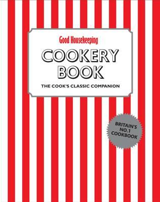 Good Housekeeping Cookery Book: The Cook's Classic Companion - Good Housekeeping Institute