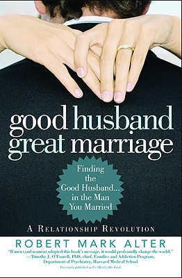 Good Husband, Great Marriage: Finding the Good Husband...in the Man You Married - Alter, Jane