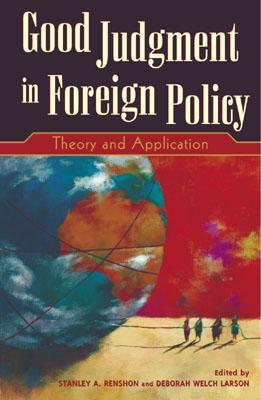 Good Judgment in Foreign Policy: Theory and Application - Renshon, Stanley A (Editor)