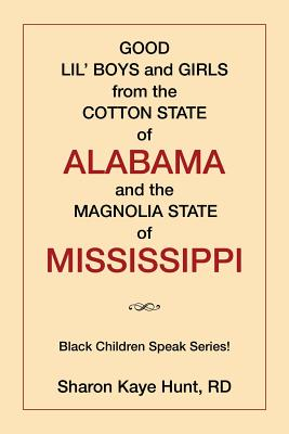 Good Lil' Boys and Girls from the Cotton State of Alabama and the Magnolia State of Mississippi: (Black Children Speak Series!) - Hunt, Sharon