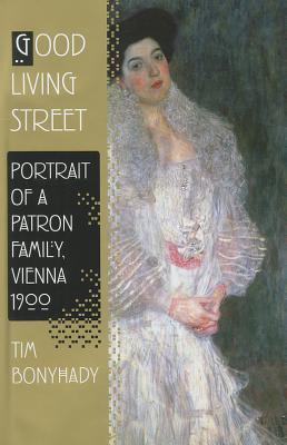 Good Living Street: Portrait of a Patron Family, Vienna 1900 - Bonyhady, Tim, Professor