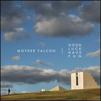 Good Luck Have Fun - Mother Falcon