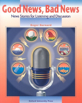 Good News, Bad News: News Stories for Listening and Discussion - Barnard, Roger