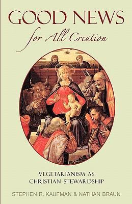 Good News for All Creation - Kaufman, Stephen, PH.D., and Braun, Nathan, and Kaufman, Steven
