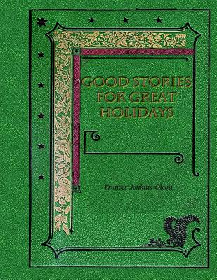 Good Stories for Great Holidays - Olcott, Frances Jenkins