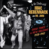 Good Times in New Orleans 1958-1962 - Mac Rebennack