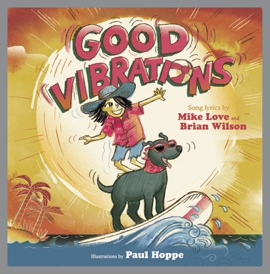 Good Vibrations: A Children's Picture Book - Love, Mike, and Wilson, Brian