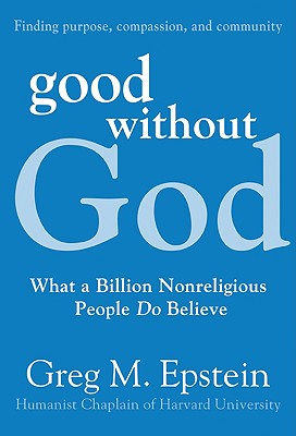 Good Without God: What a Billion Nonreligious People Do Believe - Epstein, Greg M