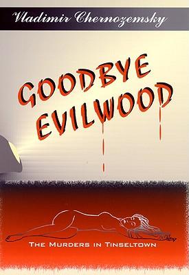 Goodbye Evilwood: The Murders in Tinseltown - Chernozemsky, Vladimir