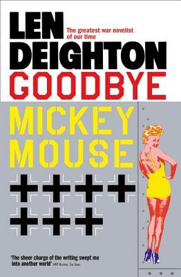 Goodbye Mickey Mouse - Deighton, Len