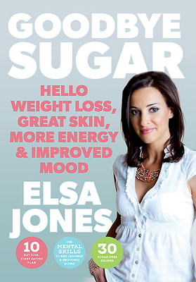 Goodbye Sugar: Hello Weight Loss, Great Skin, More Energy and Improved Mood - Jones, Elsa