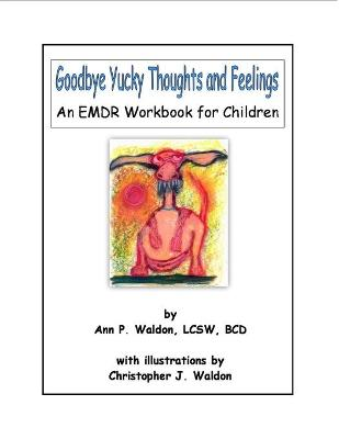 Goodbye Yucky Thoughts and Feelings: An Emdr Workbook for Children - Waldon, Ann Lcsw