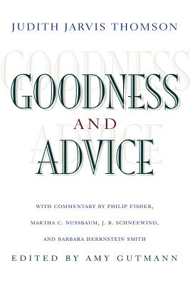 Goodness and Advice - Thomson, Judith Jarvis, and Gutmann, Amy (Editor), and Fisher, Philip (Commentaries by)