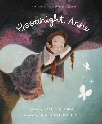 Goodnight, Anne: Inspired by Anne of Green Gables - George, Kallie