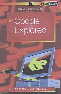 Google Explored - Oliver, P.R.M., and Kantaris, Noel