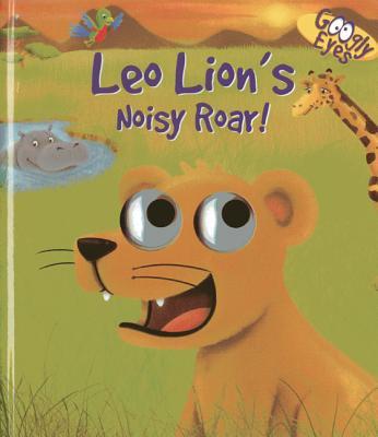 Googly Eyes: Leo Lion's Noisy Roar! -