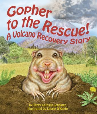 Gopher to the Rescue!: A Volcano Recovery Story - Jennings, Terry Catas