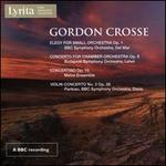Gordon Crosse: Elegy for Small Orchestra Op. 1; Concerto for Chamber Orchestra Op. 8; Concertino Op. 15; Violin Conce