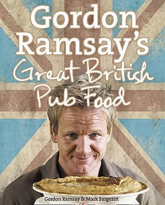 Gordon Ramsay's Great British Pub Food - Ramsay, Gordon, and Sargeant, Mark