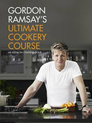 Gordon Ramsay's Ultimate Cookery Course - Ramsay, Gordon