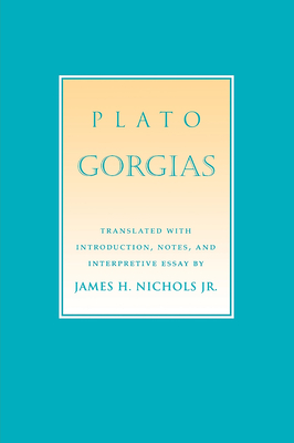Gorgias: The Transnational Politics of Contemporary Native Culture - Plato, James H (Translated by), and Nichols, James H, Jr. (Translated by)