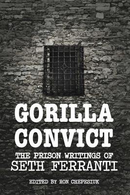 Gorilla Convict: The Prison Writings of Seth Ferranti - Ferranti, Seth, and Chepesiuk, Ron (Editor)