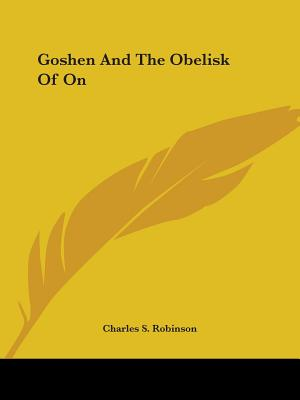 Goshen and the Obelisk of on - Robinson, Charles S