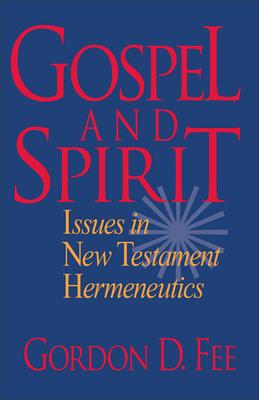 Gospel and Spirit: Issues in New Testament Hermeneutics - Fee, Gordon D, Dr.