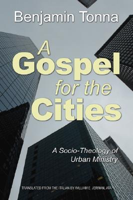 Gospel for the Cities: A Socio-Theology of Urban Ministry - Tonna, Benjamin