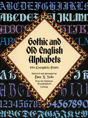 Gothic and Old English Alphabets: 100 Complete Fonts - Solo, Dan X