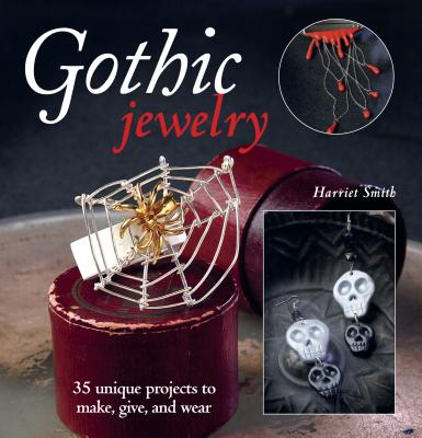 Gothic Jewelry: 35 Unique Projects to Make, Give, and Wear - Smith, Harriet