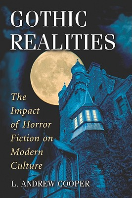 Gothic Realities: The Impact of Horror Fiction on Modern Culture - Cooper, L Andrew