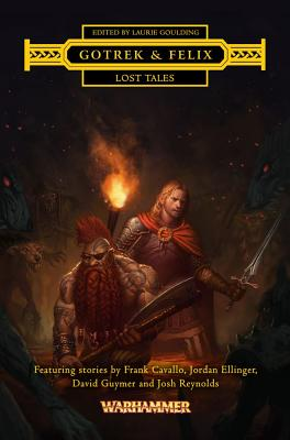 Gotrek & Felix: Lost Tales - Guymer, David, Mr., and Reynolds, Josh, Mr., and Ellinger, Jordan