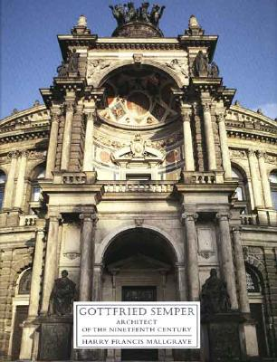 Gottfried Semper: Architect of the Nineteenth Century - Mallgrave, Harry Francis, Dr.