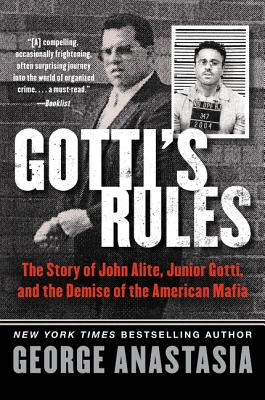 Gotti's Rules: The Story of John Alite, Junior Gotti, and the Demise of the American Mafia - Anastasia, George