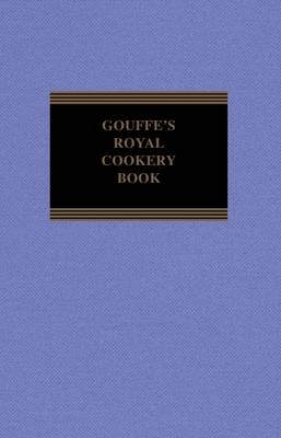 Gouffe's Royal Cookery Book - Gouffe, Jules, and Gouffe, Alphonse (Translated by)