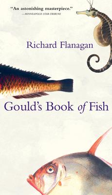 Gould's Book of Fish: A Novel in 12 Fish - Flanagan, Richard