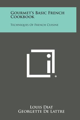 Gourmet's Basic French Cookbook: Techniques of French Cuisine - Diat, Louis, and Ridley, Helen E (Foreword by)