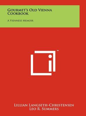 Gourmet's Old Vienna Cookbook: A Viennese Memoir - Langseth-Christensen, Lillian