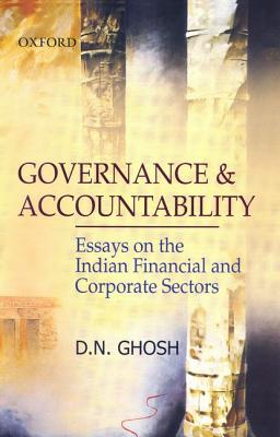 Governance and Accountability: Essays on the Indian Financial and Corporate Sectors - Ghosh, D N