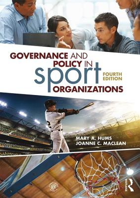 Governance and Policy in Sport Organizations - Hums, Mary A., and MacLean, Joanne C.