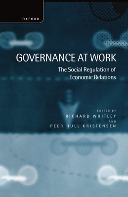 Governance at Work - Whitley, Richard (Editor), and Kristensen, Peer Hull (Editor), and Hull Kristensen, Peer (Editor)
