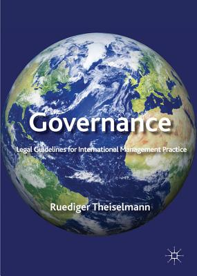 Governance: Legal Guidelines For International Management Practice - Theiselmann, Ruediger (Editor)