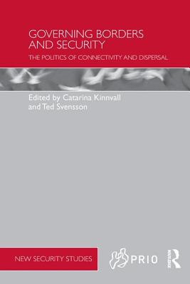 Governing Borders and Security: The Politics of Connectivity and Dispersal - Kinnvall, Catarina (Editor), and Svensson, Ted (Editor)
