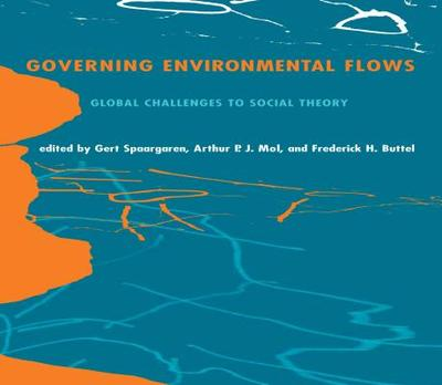 Governing Environmental Flows: Global Challenges to Social Theory - Spaargaren, Gert (Editor), and Mol, Arthur P J (Editor), and Buttel, Frederick H, Prof. (Editor)