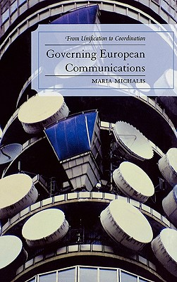 Governing European Communications: From Unification to Coordination - Michalis, Maria